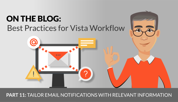 Workflow Best Practices, Part 11: Tailor Email Notifications with Relevant Information